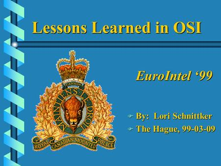 Lessons Learned in OSI EuroIntel 99 F By: Lori Schnittker F The Hague, 99-03-09.