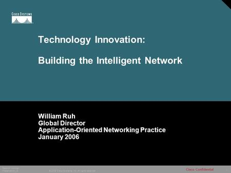 1 © 2005 Cisco Systems, Inc. All rights reserved. Cisco Confidential Session Number Presentation_ID Technology Innovation: Building the Intelligent Network.