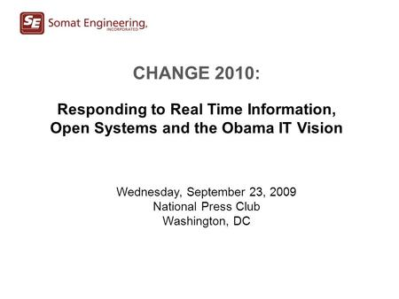 CHANGE 2010: Responding to Real Time Information, Open Systems and the Obama IT Vision Wednesday, September 23, 2009 National Press Club Washington, DC.
