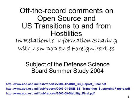 1 Off-the-record comments on Open Source and US Transitions to and from Hostilities In Relation to Information Sharing with non-DoD and Foreign Parties.