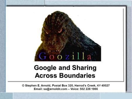 Google and Sharing Across Boundaries © Stephen E. Arnold, Postal Box 320, Harrods Creek, KY 40027   – Voice: 502 228 1966.