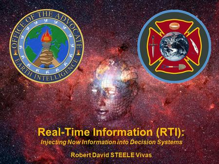 Real-Time Information (RTI): Injecting Now Information into Decision Systems Robert David STEELE Vivas.