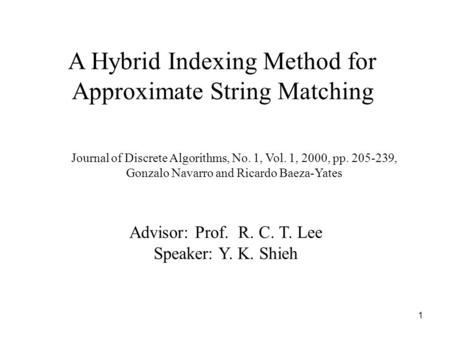 1 A Hybrid Indexing Method for Approximate String Matching Journal of Discrete Algorithms, No. 1, Vol. 1, 2000, pp. 205-239, Gonzalo Navarro and Ricardo.