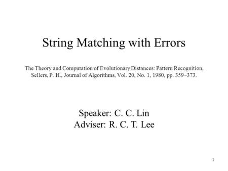 1 String Matching with Errors The Theory and Computation of Evolutionary Distances: Pattern Recognition, Sellers, P. H., Journal of Algorithms, Vol. 20,