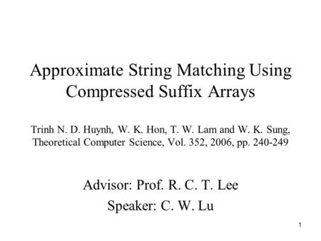 1 Approximate String Matching Using Compressed Suffix Arrays Trinh N. D. Huynh, W. K. Hon, T. W. Lam and W. K. Sung, Theoretical Computer Science, Vol.