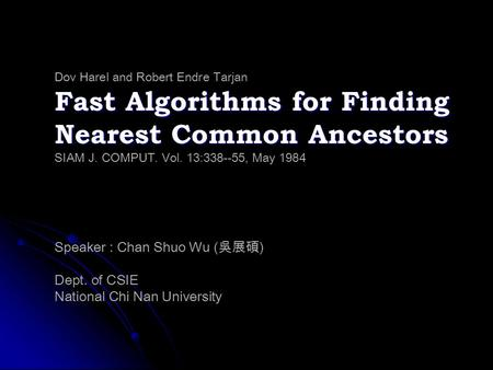 Fast Algorithms for Finding Nearest Common Ancestors Dov Harel and Robert Endre Tarjan Fast Algorithms for Finding Nearest Common Ancestors SIAM J. COMPUT.