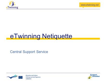 ETwinning Netiquette Central Support Service. Partner Finding Forums Choose the right forum (eTwinning/Comenius Partnership) Choose the right age group.