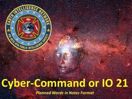 Cyber-Command or IO 21 Planned Words in Notes Format.