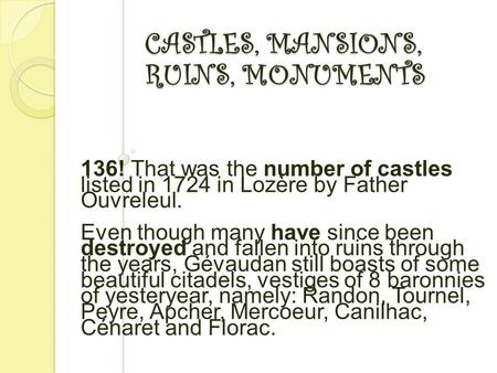 CASTLES, MANSIONS, RUINS, MONUMENTS 136! That was the number of castles listed in 1724 in Lozère by Father Ouvreleul. Even though many have since been.