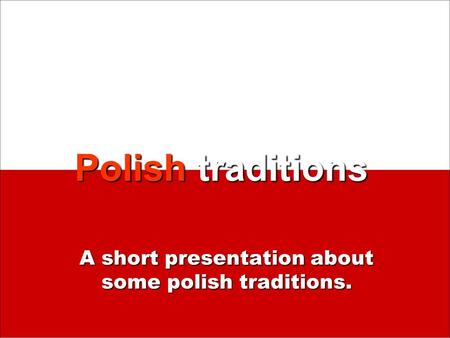 A short presentation about some polish traditions.