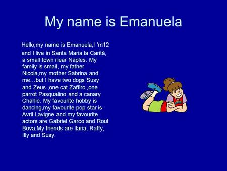 My name is Emanuela Hello,my name is Emanuela,I m12 and I live in Santa Maria la Carità, a small town near Naples. My family is small, my father Nicola,my.