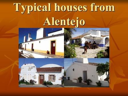 Typical houses from Alentejo. The typical house from Alentejo is a house with only one storey and a blue or yellow line at the bottom.The typical house.