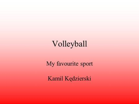 Volleyball My favourite sport Kamil Kędzierski. History Volleyball is a game invented by William G. Morgan, a PE teacher.The first match was played in.