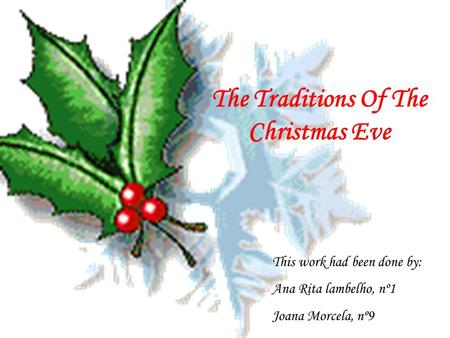 The Traditions Of The Christmas Eve This work had been done by: Ana Rita lambelho, nº1 Joana Morcela, nº9.
