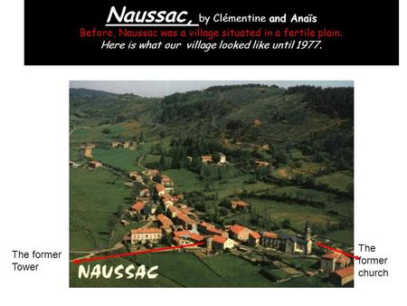 Naussac, by Clémentine and Anaïs Before, Naussac was a village situated in a fertile plain. Here is what our village looked like until 1977. The former.
