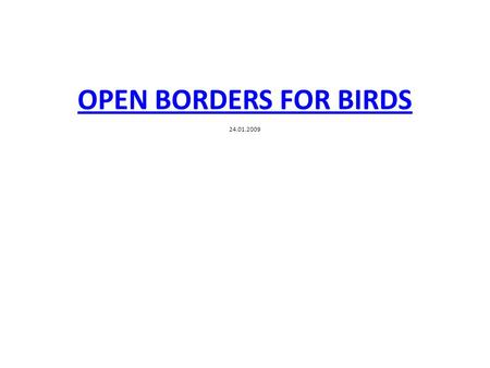 OPEN BORDERS FOR BIRDS OPEN BORDERS FOR BIRDS 24.01.2009.