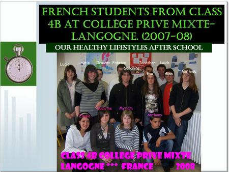 French students from class 4b at Collège Prive Mixte- langogne. (2007-08) Our healthy lifestyles after school.