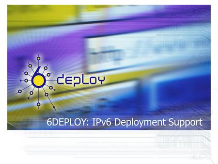 6DEPLOY: IPv6 Deployment Support. IP has to support more services than it was originally designed for 30 years ago...... IP Applications Transport protocols.