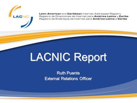 LACNIC Report Ruth Puente External Relations Officer.