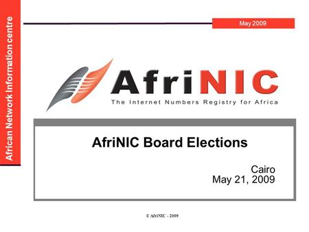 May 2009 African Network Information centre © AfriNIC - 2009 AfriNIC Board Elections Cairo May 21, 2009.