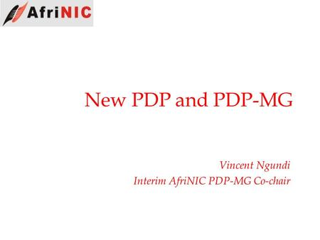 New PDP and PDP-MG Vincent Ngundi Interim AfriNIC PDP-MG Co-chair.