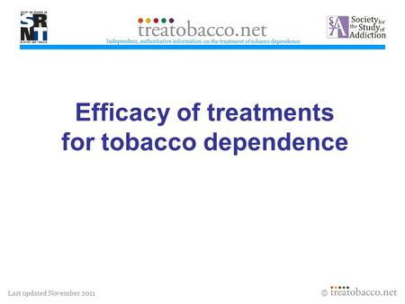 Last updated November 2011 Efficacy of treatments for tobacco dependence treatobacco.net.