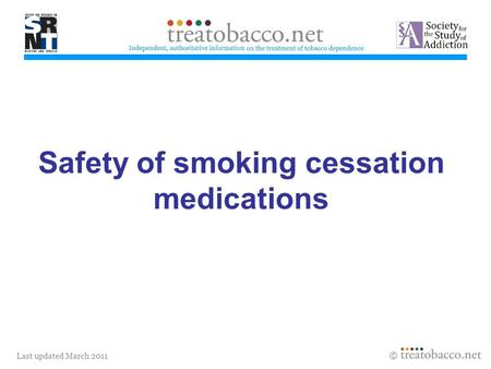 Last updated March 2011 Safety of smoking cessation medications.