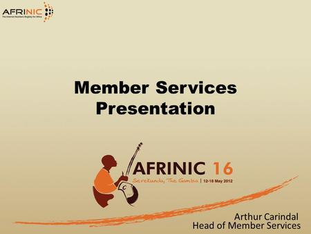 Member Services Presentation Arthur Carindal Head of Member Services.