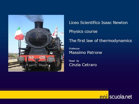 Liceo Scientifico Isaac Newton Physics course The first law of thermodynamics Professor Massimo Patrone Read by Cinzia Cetraro.