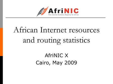 African Internet resources and routing statistics AfriNIC X Cairo, May 2009.