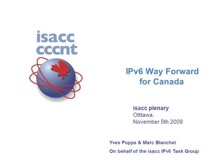 0 The following presentation was given in Ottawa on november 5th to present the results and the recommendations of the Canadian IPv6 Task Group set up.