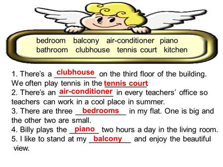 Bedroom balcony air-conditioner piano bathroom clubhouse tennis court kitchen 1.Theres a __________ on the third floor of the building. We often play tennis.