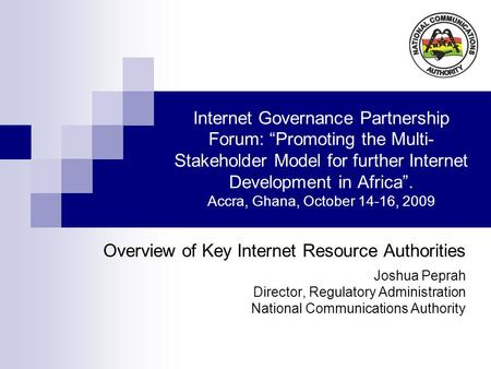Internet Governance Partnership Forum: Promoting the Multi- Stakeholder Model for further Internet Development in Africa. Accra, Ghana, October 14-16,