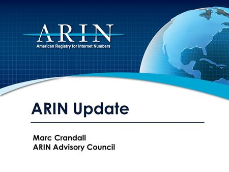 ARIN Update Marc Crandall ARIN Advisory Council. Policy Discussions Last Call – Equitable IPv4 Run-Out When ARIN gets its last /8, instead of giving ISPs.
