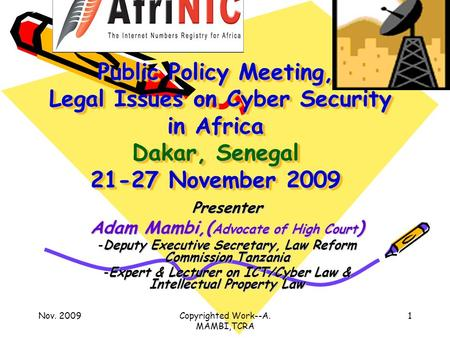 Nov. 2009Copyrighted Work--A. MAMBI,TCRA 1 Public Policy Meeting, Legal Issues on Cyber Security in Africa Dakar, Senegal 21-27 November 2009 Presenter.