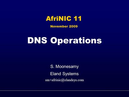 DNS Operations S. Moonesamy Eland Systems AfriNIC 11 November 2009 1.