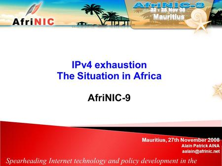 Spearheading Internet technology and policy development in the African Region IPv4 exhaustion The Situation in Africa AfriNIC-9 Mauritius, 27th November.