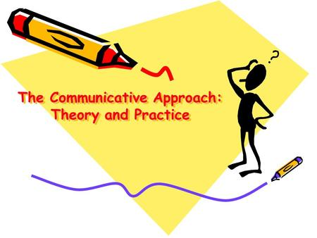 The Communicative Approach: Theory and Practice. The Communicative Approach A combination of different methods Emphasizing interaction as both the means.
