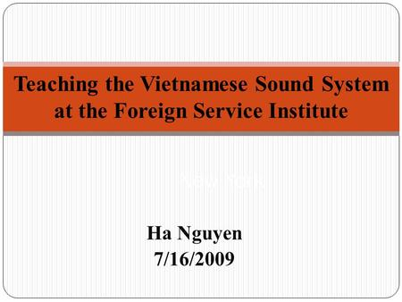 New York Ha Nguyen 7/16/2009 Teaching the Vietnamese Sound System at the Foreign Service Institute.