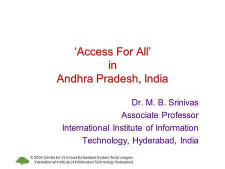 © 2004 Center for VLSI and Embedded System Technologies International Institute of Information Technology Hyderabad Access For All in Andhra Pradesh, India.