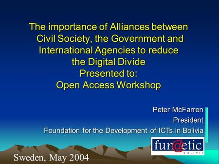The importance of Alliances between Civil Society, the Government and International Agencies to reduce the Digital Divide Presented to: Open Access Workshop.