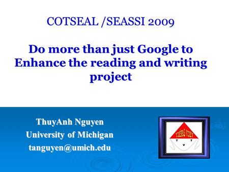 COTSEAL /SEASSI 2009 Do more than just Google to Enhance the reading and writing project ThuyAnh Nguyen University of Michigan