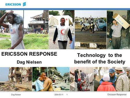 Dag Nielsen Ericsson Response 2004-05-111 ERICSSON RESPONSE Dag Nielsen Technology to the benefit of the Society.