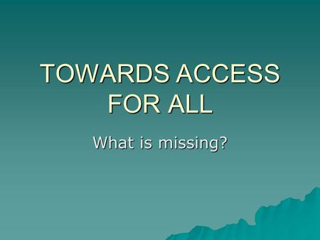 TOWARDS ACCESS FOR ALL What is missing?. World Attention WSIS WSIS 2005 2005 UN ICT TF UN ICT TF Millenium Development Goals MDGs 2015 - half extreme.