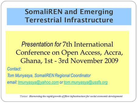 SomaliREN and Emerging Terrestrial Infrastructure Theme: Harnessing the rapid growth of fibre infrastructure for social economic development 1 Presentation.