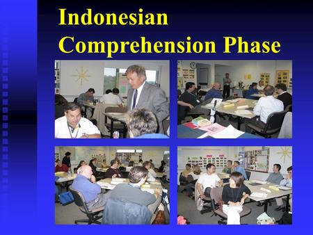 Indonesian Comprehension Phase. First two weeks of language training Expected level S-0/R-0 Students are together for the whole day Emphasis on listening.