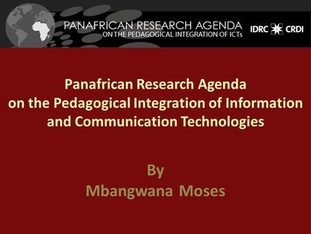 Panafrican Research Agenda on the Pedagogical Integration of Information and Communication Technologies By Mbangwana Moses.