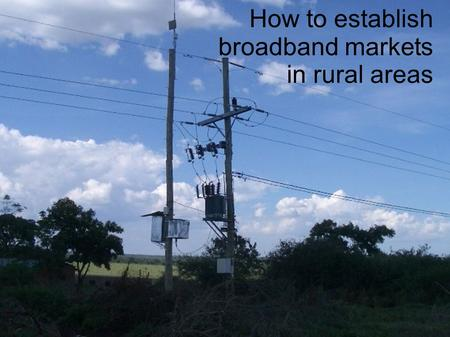How to establish broadband markets in rural areas.