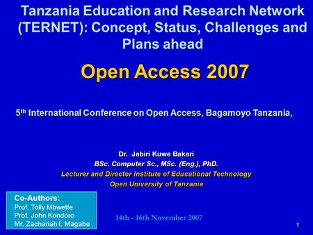 Tanzania Education and Research Network (TERNET): Concept, Status, Challenges and Plans ahead Open Access 2007 5th International Conference on Open Access,
