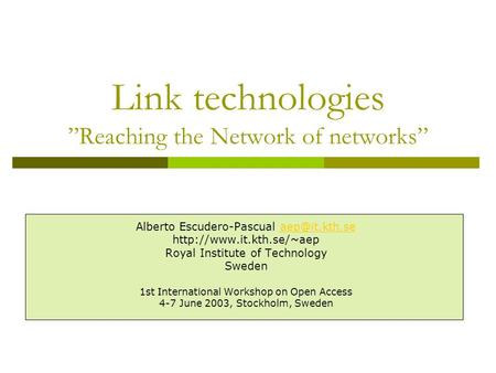 Link technologies Reaching the Network of networks Alberto Escudero-Pascual  Royal Institute of Technology.